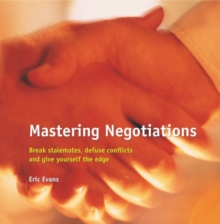 Mastering Negotiations : Break Stalemates, Defuse Conflicts & Give Yourself the Edge, Paperback Book