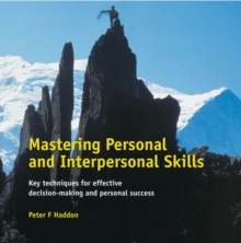 Mastering Personal and Interpersonal Skills : Key Techniques for Effective Decision-Making & Personal Success, Paperback / softback Book