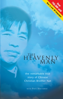The Heavenly Man : The remarkable true story of Chinese Christian Brother Yun, Paperback / softback Book