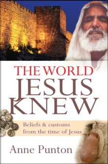 The World Jesus Knew : Beliefs and customs from the time of Jesus, Paperback / softback Book