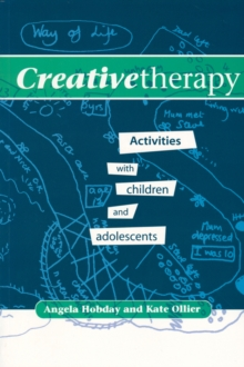 Creative Therapy : Activities with Children and Adolescents, Paperback Book