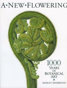 A New Flowering : 1000 Years of Botanical Art, Paperback Book