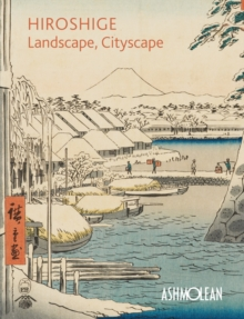 Hiroshige: Landscape, Cityscape : Woodblock Prints in the  Ashmolean Museum, Paperback / softback Book