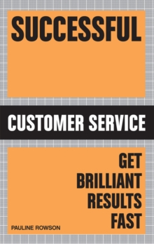 Successful Customer Service : Get Brilliant Results Fast, Paperback Book