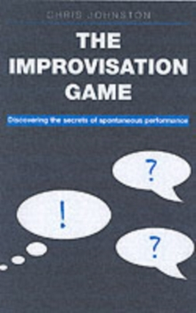 The Improvisation Game : Discovering the Secrets of Spontaneous Performance, Paperback Book