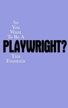 So You Want to Be a Playwright? How to write a play and get it produced, Paperback Book