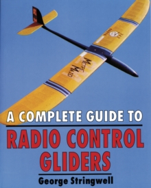 A Complete Guide to Radio Control Gliders, Paperback Book