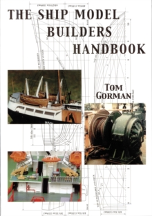 The Ship Model Builders Handbook : Fittings and Superstructures for the Small Ship, Paperback Book