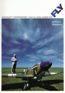 Aircraft Workshop : Learn to Make Models That Fly, Paperback / softback Book