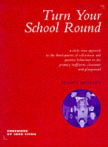 Turn Your School Round : Circle-time Approach to the Development of Self-esteem and Positive Behaviour in the Primary Staffroom, Classroom and Playground, Paperback Book