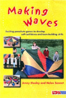 Making Waves : Exciting Parachute Games to Develop Self-confidence and Team-building Skills, Paperback Book