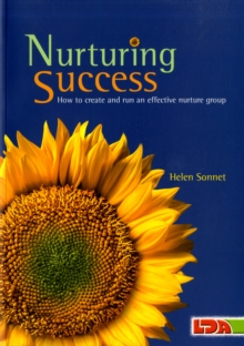 Nurturing Success : How to Create and Run an Effective Nurture Group, Paperback Book