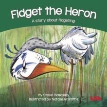 Fidget the Heron : A story about fidgeting, Paperback / softback Book