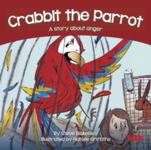 Crabbit the Parrot : A story about anger, Paperback / softback Book