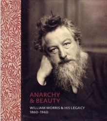 Anarchy & Beauty : William Morris and His Legacy, 1860 - 1960, Hardback Book