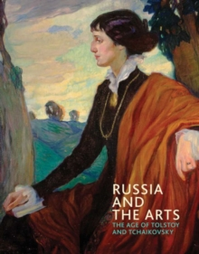 Russia and the Arts : The Age of Tolstoy and Tchaikovsky, Paperback / softback Book