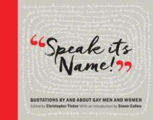 Speak it's Name! : Quotations by and About Gay Men and Women, Hardback Book
