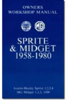 MG Sprite and Midget Owners' Workshop Manual for Mk.1, 2 and 3 1500cc, 1958-1980 : This Do-it-yourself Manual Was Written for the Owner Who Wishes to Carry Out the Bulk of the Servicing and Repairs to, Paperback / softback Book