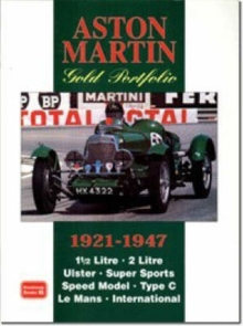 Aston Martin Gold Portfolio 1921-1947 : A Collection of Articles Detailing the Life and Adventures of Early Aston Martin Cars. Road Tests, New Model Reports and Performance Data, Paperback Book