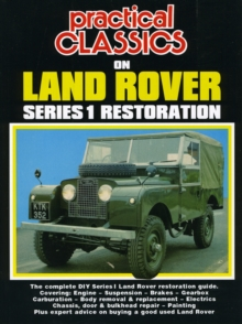 Practical Classics on Land Rover Series 1 Restoration : The Complete DIY Series 1 Land Rover Restoration Guide, Paperback Book
