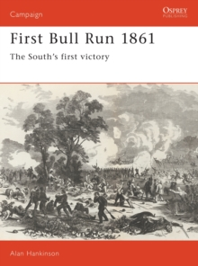First Bull Run, 1861 : The South's First Victory, Paperback / softback Book
