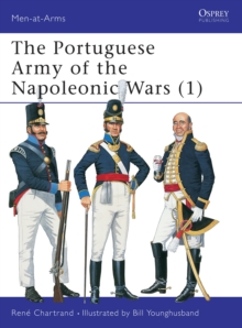 The Portuguese Army of the Napoleonic Wars : 1806-15 Pt. 1, Paperback Book