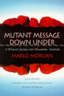 Mutant Message Down Under : A Woman's Journey into Dreamtime Australia, Paperback / softback Book