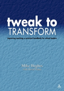 Tweak to Transform : Improving Teaching - A Practical Handbook for School Leaders, Paperback Book