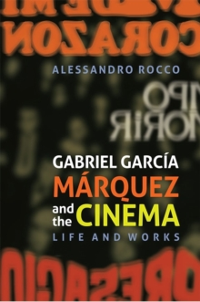Gabriel Garcia Marquez and the Cinema : Life and Works, Hardback Book
