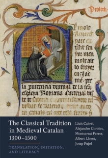 The Classical Tradition in Medieval Catalan, 1300- 1500 - Translation, Imitation, and Literacy, Hardback Book