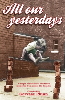 All Our Yesterdays : An Anthology of Childhood Memories, Hardback Book