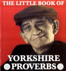 The Little Book of Yorkshire Proverbs, Paperback / softback Book