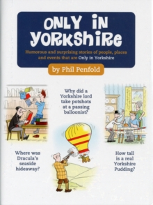 Only in Yorkshire : Humorous and Surprising Stories of People, Places and Events That Could Happen Only in Yorkshire, Hardback Book