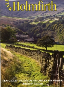 Walks Around Holmfirth : Ten Great Walks of Six Miles or Under, Paperback Book