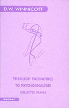 Through Paediatrics to Psychoanalysis : Collected Papers, Paperback / softback Book