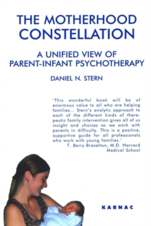 The Motherhood Constellation : A Unified View of Parent-Infant Psychotherapy, Paperback Book