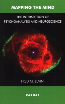 Mapping the Mind : The Intersection of Psychoanalysis and Neuroscience, Paperback / softback Book