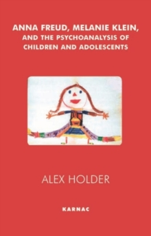 Anna Freud, Melanie Klein, and the Psychoanalysis of Children and Adolescents, Paperback / softback Book