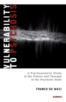 Vulnerability to Psychosis : A Psychoanalytic Study of the Nature and Therapy of the Psychotic State, Paperback Book