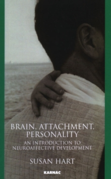 Brain, Attachment, Personality : An Introduction to Neuroaffective Development, Paperback Book