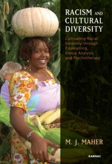 Racism and Cultural Diversity : Cultivating Racial Harmony through Counselling, Group Analysis, and Psychotherapy, Paperback / softback Book