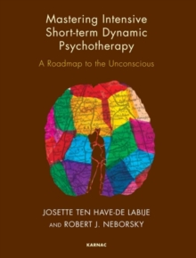 Mastering Intensive Short-Term Dynamic Psychotherapy : A Roadmap to the Unconscious, Paperback / softback Book