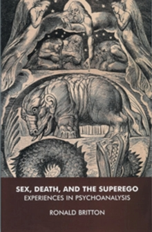 Sex, Death, and the Superego : Experiences in Psychoanalysis, Paperback Book