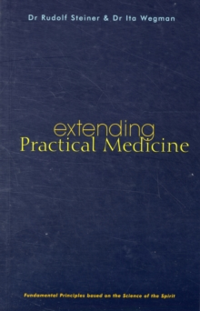 Extending Practical Medicine : Fundamental Principles Based on the Science of the Spirit, Paperback / softback Book
