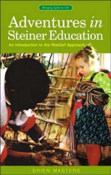 Adventures in Steiner Education : An Introduction to the Waldorf Approach, Paperback Book