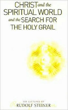 Christ and the Spiritual World and the Search for the Holy Grail, Paperback Book