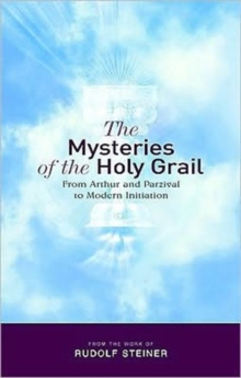 The Mysteries of the Holy Grail : from Arthur and Parzival to Modern Initiation, Paperback Book