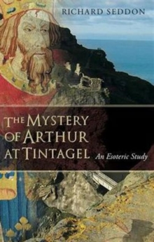 The Mystery of Arthur at Tintagel : An Esoteric Study, Paperback / softback Book