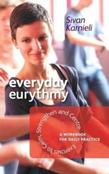 Everyday Eurythmy : Exercises to Calm, Strengthen and Centre. A Workbook for Daily Practice, Paperback Book
