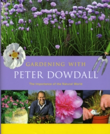 Gardening with Peter Dowdall : The Importance of the Natural World, Hardback Book